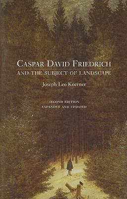 Caspar David Friedrich and the Subject of Landscape By Koerner, Joseph Leo